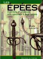 LES EPEES PORTEES EN FRANCE DES ORIGINES A NOS JOURS  GUIDE COLLECTION  PAR J. LHOSTE - Messen
