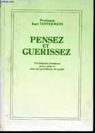 Pensez Et Guerissez - Techniques Pratiques Pour Vaincre Tous Les Problèmes De Santé - Tepperwein Kurt - 1988 - Sciences