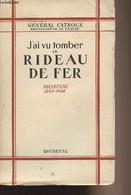 J'ai Vu Tomber Le Rideau De Fer - Moscou 1945-1948 - Général Catroux - 1952 - Géographie