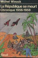 La République Se Meurt, Chronique 1956-1958 - Winock Michel - 1978 - History