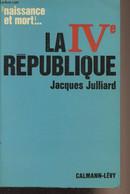 """""""Naissance Et Mort.."""" La IVe République - Julliard Jacques - 1968 - History"""