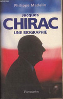 Jacques Chirac Une Biographie - Madelin Philippe - 2002 - Biographie