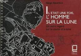 Il était Une Fois L'homme Sur La Lune - Un Autre Regard Sur La Course à La Lune. - Gracieux Serge - 2001 - Sciences