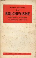 Du Bolchevisme évolution Et Variations Du Marxisme - Léninisme. - Collinet Michel - 1957 - Géographie