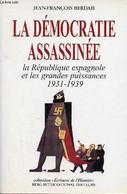 La Démocratie Assassinée La République Espagnole Et Les Grandes Puissances 1931-1939 - Collection écritures De L'histoir - Géographie