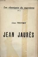 Jean Jaurès - Les Classiques Du Marxisme N°4. - Trotsky Léon - 1923 - Biographie