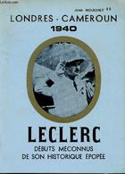 Leclerc. Débuts Méconnus De Son Historique épopée. Londres-Cameroun 1940 - Mouchet Jean - 1978 - Biographie