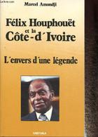 """Félix Houphouët Et La Côte D'Ivoire. L'envers D'une Légende (Collection """"Les Afriques"""") - Amondji Marcel - 1984 - Biographie"""