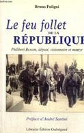 Le Feu Follet De La République - Philibert Besson, Député, Visionnaire Et Martyr - Fuligni Bertrand - 1999 - Biographie