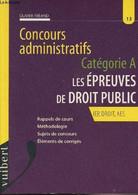 Catégorie A, Les épreuves De Droit Public - IEP, DROIT, AES - Rappels De Cours, Méthodologie, Sujets De Concours, élémen - Droit