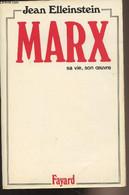 Marx, Sa Vie, Son Oeuvre - Elleinstein Jean - 1981 - Biographie