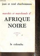 Marchés Et Marchands D'Afrique Noire - Charbonneau Jean Et René - 1961 - History