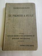 LE PALMIER A L' HUILE - PAUL HUBERT - 1e EDITION 1911 DUNOD & PINAT - 1901-1940