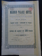 MADRID PALACE HOTEL - ACTION DE CAPITAL DE 500 FRS - BRUXELLES 1910 - TITRE RECOUPONNE - Sin Clasificación