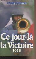 Ce Jour Là La Victoire 1918 - Dufresne Claude - 1988 - War 1914-18