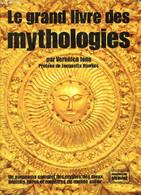 Le Grand Livre Des Mythologies - Un Panorama Complet Des Mythes, Des Dieux, Démons, Héros Et Monstres Du Monde Entier -  - Religion