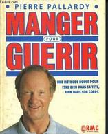 Manger Pour Guerir - Une Methode Douce Pour Etre Bien Dans Sa Tete, Bien Dans Son Corps - Pallardy  Pierre - 1987 - Libri