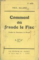 Comment On Fraude Le Fisc - Contre Les Déserteurs De L'impôt - LEF - Allard Paul - 1929 - Droit