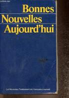 Bonnes Nouvelles Aujourd'hui. Le Nouveau Testament Traduit En Français Courant D'après Le Texte Grec. Première édition - - Religion