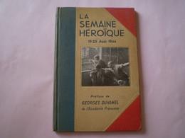 La Semaine Héroïque 19-26 Août 1944 Préface De Georges Duhamel; Phot Doisneau Roubier, Jahan, Zuber, Arthaud - War 1939-45