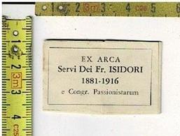 KL 1549 - RELIQUE - RELIQUIA - RELIKWIE - EX ARCA SERVI DEI FR ISIDORI 1881-1916 - E CONGR. PASSIONISTARUM - Religion & Esotérisme