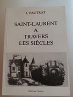 Abbaye De Saint Laurent à Travers Les Siècles J. Pautrat Nièvre Bourgogne Imprimerie De Saint Satur 1990 - Bourgogne