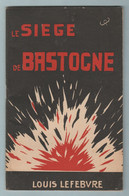 Le Siége De Bastogne Par Louis Lefebvre ...19 Décembre 1944 - 15 Janvier 1945 ( Voir Verso ) - War 1939-45