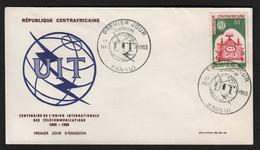 Centrafrique  BANGUI  FDC  Centenaire De L'UIT  17 Mai 1965 - Central African Republic