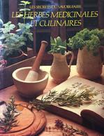 LES HERBES MEDICINALES ET CULINAIRES (les Secrets Du Savoir Faire) Gastronomie, Cuisine, Santé Bien - Gastronomie