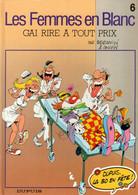 """Les Femmes En Blanc   """"Gai Rire à Tout Prix """"  Tome 6   De BERCOVICI & CAUVIN   DUPUIS - Femmes En Blanc, Les"""