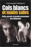 Cols Blancs Et Mains Sales. Petits Secrets Et Grands Mensonges Des Dirigeants - Droit