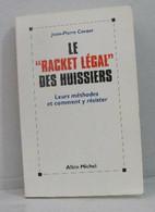 Le Racket Légal Des Huissiers. Leurs Méthodes Et Comment Y Résister - Droit