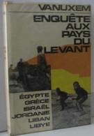 Enquete Aux Pays Du Levant Sur Les Chemins De La Guerre Et De La Paix - Egypte Grece Israel Jordanie Liban Libye - Religion