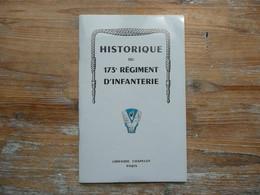 HISTORIQUE DU 173 E REGIMENT D'INFANTERIE  Librairie CHAPELOT PARIS 1972 - War 1914-18