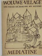 WOLUWE – VILLAGE - Une Vallée – Un Folklore – Des Métiers » Ed. Mediatine, Wolowé-St-Lambert (1980) - Belgium