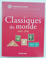 """CATALOGUE """" YVERT&TELLIER  CLASSIQUES DU  MONDE  EDITION 2005  """"  , DANS L ETAT . A SAISIR - Francia"""