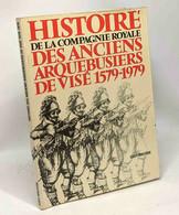 Histoire De La Compagnie Royale Des Anciens Arquebusiers De Visé 1579-1979 - Préface De Paul Bruyère - Illustrations De - Historia