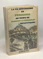 La Vie Quotidienne En Périgord Au Temps De Jacquou Le Croquant - Geschichte