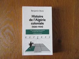Histoire De L'Algérie Coloniale ( 1830 -1954 )    Benjamin Stora - History