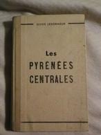 LES PYRENEES CENTRALES - GUIDE LEDORMEUR - TARBES 1950 - CARTES , ASCENSIONS ET EXCURSIONS - RELIURE EDITEUR - Deportes