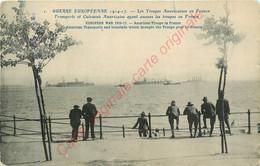 Les Troupes Américaines En France . Transports Et Cuirassés Américians Ayant Amenés Les Troupes . GUERRE EUROPEENNE 1914 - Weltkrieg 1914-18