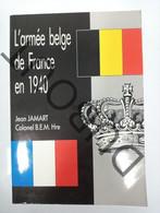 WOII/Militaria - L'Armée Belge De France En 1940 - J. Jamart, Colonel B.E.M. Hre - 1982  (S20) - Guerra 1939-45