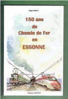 150 ANS DE CHEMIN DE FER EN ESSONNE 1994 CORBEIL SCEAUX ORSAY LIMOURS BRETIGNY ETAMPES EVRY DECAUVILLE CHARTRES MELUN - Ferrovie & Tranvie