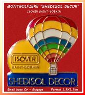 """SUPER PIN'S MONTGOLFIERE """"SHEDISOL DECOR""""  Pour ISOVER SAINT-GOBIN, émail Base Or + Glaçage, Format 1,8X1,9cm - Montgolfières"""