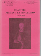CHARTRES PENDANT LA REVOLUTION 1789 1799 PAR JEAN CLAUDE FARCY - Centre - Val De Loire