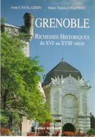 Livre - Grenoble Richesses Historiques Du XVIe Au XVIIIE Siècles - Alpes - Pays-de-Savoie