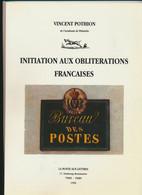 Livre Initiation Aux Oblitérations Françaises - Vincent POTHION De L'académie De Philatélie -la Poste Aux Lettres -1996 - Otros Libros