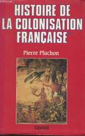 Histoire De La Colonisation Française - Tome 1 : Le Premier Empire Colonial Des Origines à La Restauration - Pluchon Pie - History