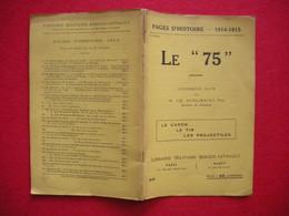 Ww1 Brochure Canon Le 75 Le Canon-Le Tir-Les Projectiles Pages D'Histoire Librairie Militaire Berger-Levrault 40 Pages - 1914-18