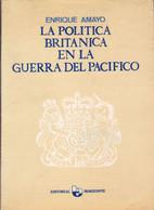 LA POLITICA BRITANICA EN LA GUERRA DEL PACIFICO, ENRIQUE AMAYO. EDITORIAL HORIZONTE, PERU- LILHU - Law And Politics